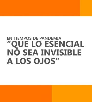 """En tiempos de pandemia """"que lo esencial no sea invisible a los ojos"""""""