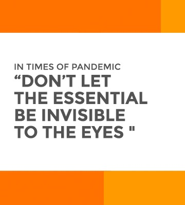 "In times of pandemic ""don't let the essential be invisible to the eyes «"