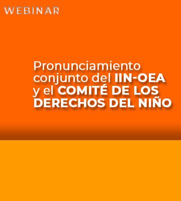 Webinar: «La niñez ante todo» Pronunciamiento conjunto del IIN-OEA y los integrantes de América y el Caribe en el Comité de los Derechos del Niño