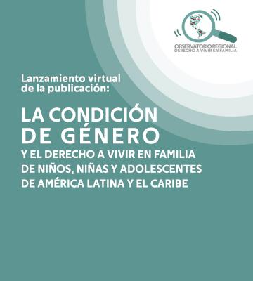 """Lanzamiento virtual de la publicación: """"La condición de género y el Derecho a vivir en familia de niños, niñas y adolescentes de América Latina y el Caribe"""""""